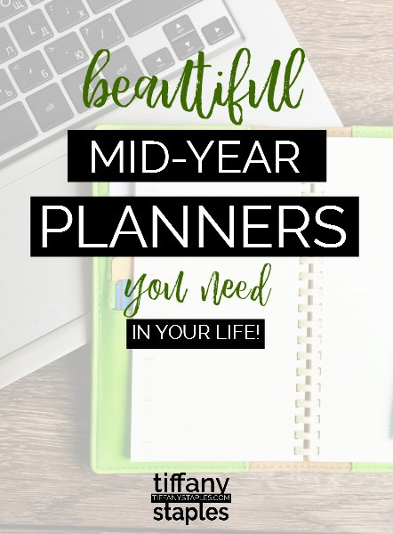 Best Beautiful Mid-Year Planners for July 2017 to December 2018 - Tiffany Staples Business Blogging Consultant