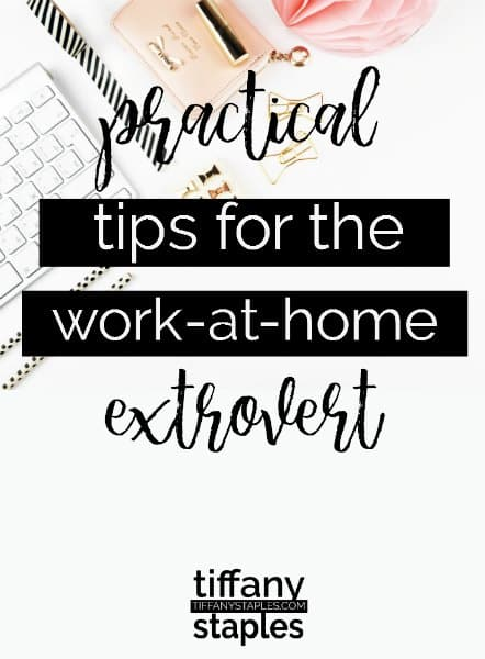 Practical Tips for the Work From Home Extrovert