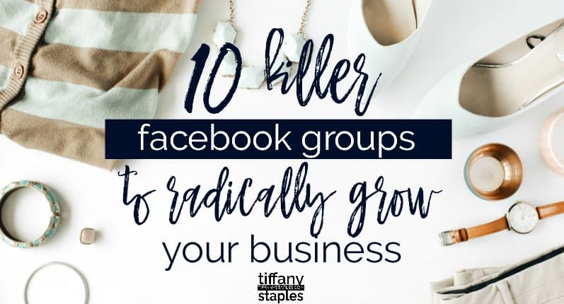 Facebook Groups to Radically Grow Your Blog Business Tiffany Staples Business Consultant