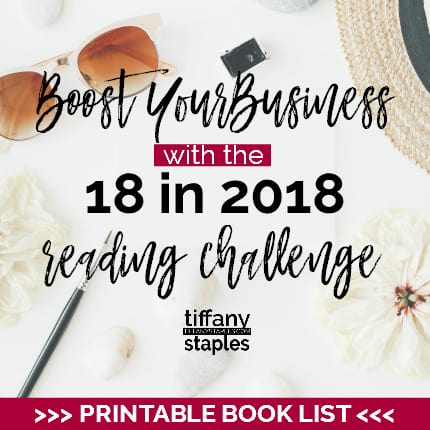 Boost Your Busines in 2018 Reading Challenge - 18 Books in 2018. Get your head in the game and conquer your business this year with Business Consultant Tiffany Staples